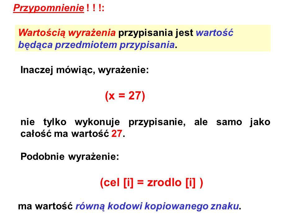 (x = 27) (cel [i] = zrodlo [i] ) Przypomnienie ! ! !: